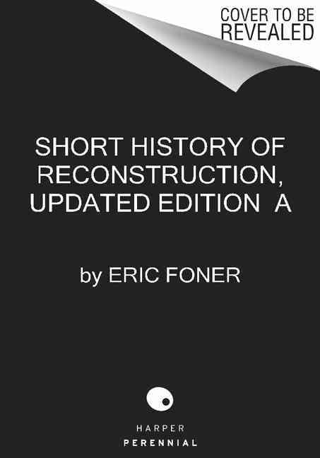 A Short History of Reconstruction By Foner, Eric